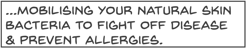 mobilising your natural skin bacteria to fight off disease and prevent allergies